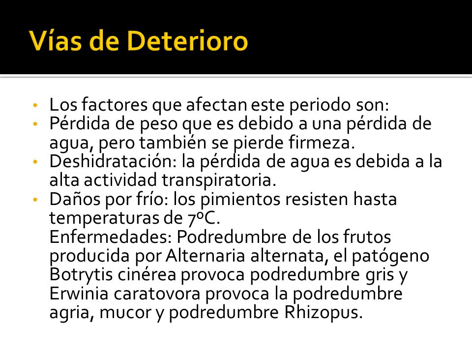 Vías de Deterioro Los factores que afectan este periodo son:
