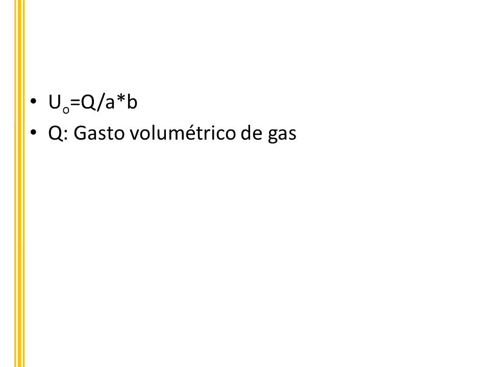 Uo=Q/a*b Q: Gasto volumétrico de gas