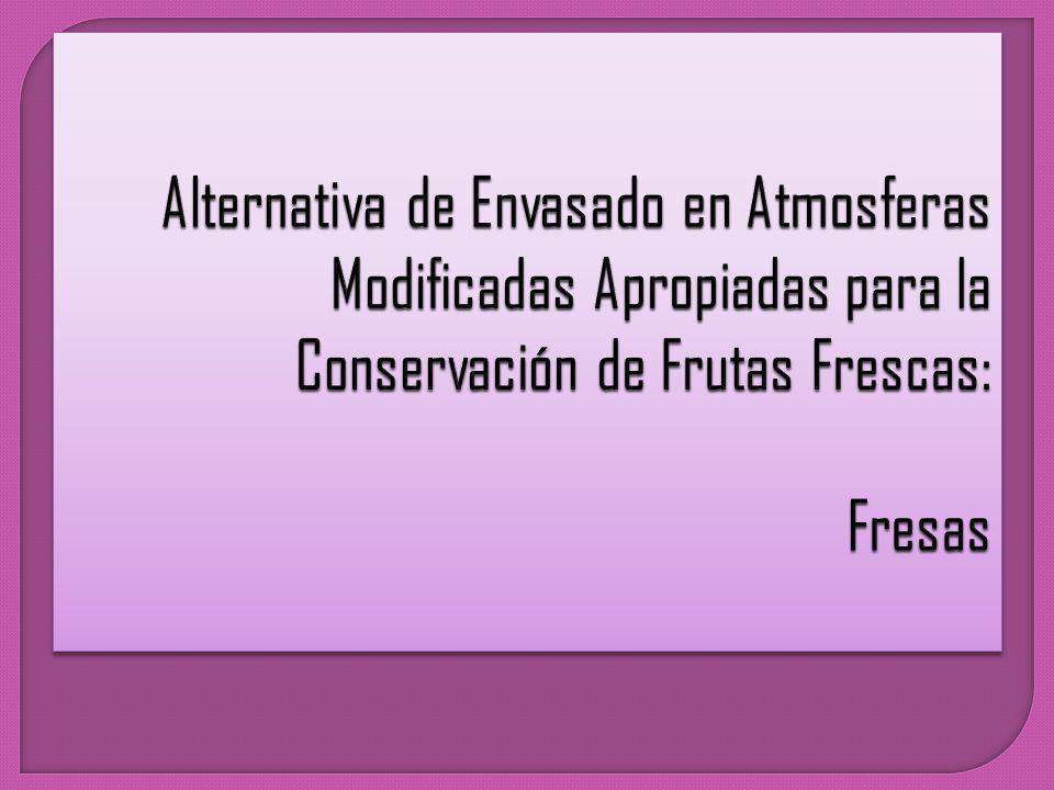 Alternativa de Envasado en Atmosferas Modificadas Apropiadas para la Conservación de Frutas Frescas: Fresas