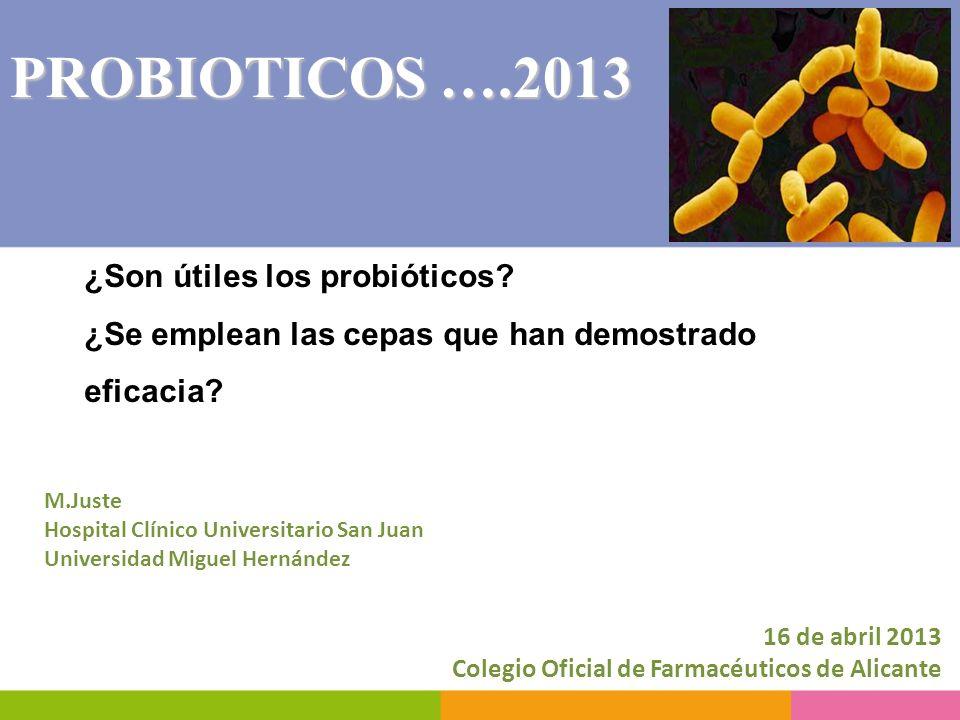 PROBIOTICOS ….2013 ¿Son útiles los probióticos ¿Se emplean las cepas que han demostrado eficacia