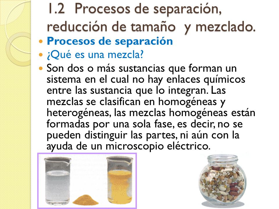 1.2 Procesos de separación, reducción de tamaño y mezclado.