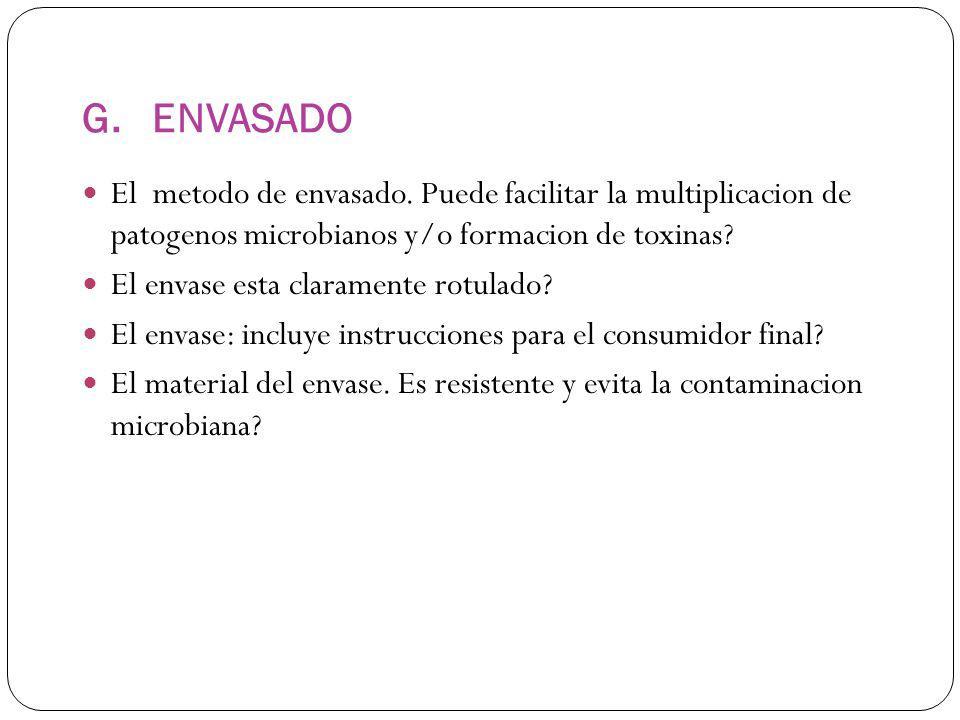 G. ENVASADO El metodo de envasado. Puede facilitar la multiplicacion de patogenos microbianos y/o formacion de toxinas