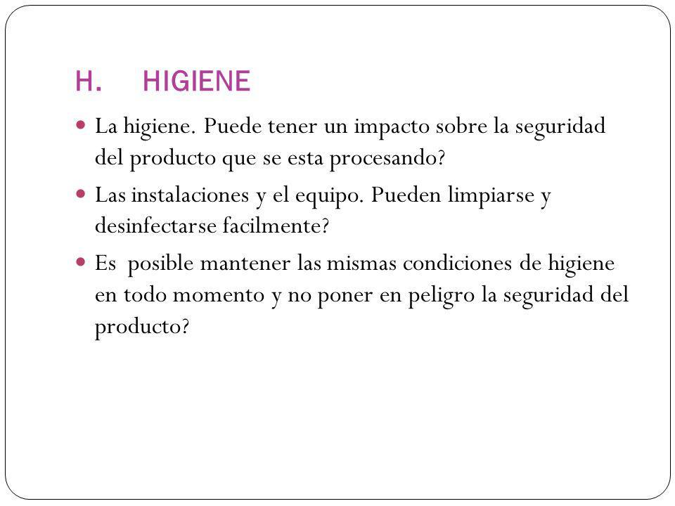 H. HIGIENE La higiene. Puede tener un impacto sobre la seguridad del producto que se esta procesando