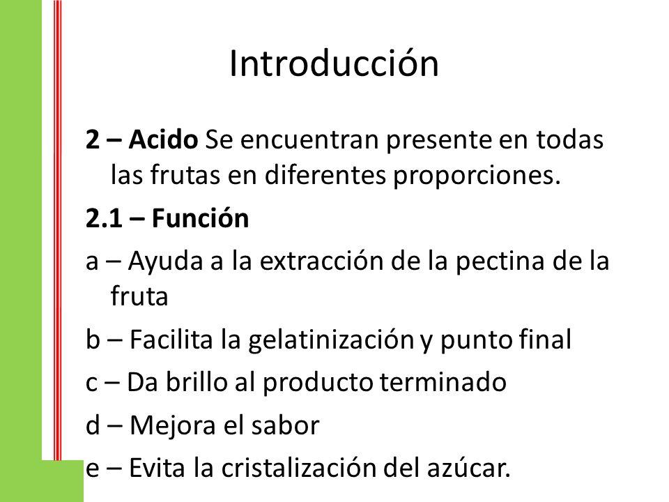 Introducción 2 – Acido Se encuentran presente en todas las frutas en diferentes proporciones. 2.1 – Función.
