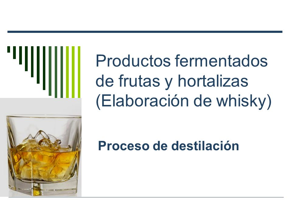 Productos fermentados de frutas y hortalizas (Elaboración de whisky)