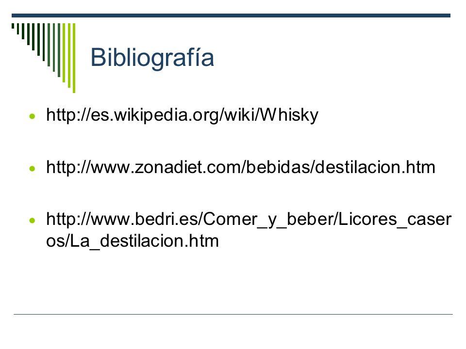 Bibliografía http://es.wikipedia.org/wiki/Whisky