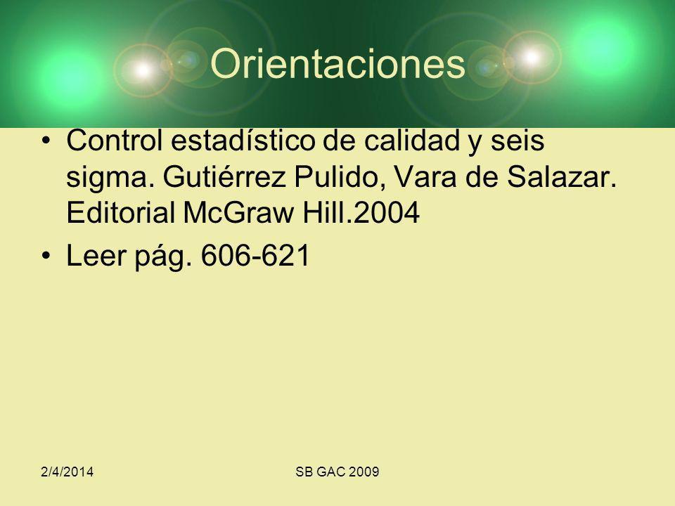 Orientaciones Control estadístico de calidad y seis sigma. Gutiérrez Pulido, Vara de Salazar. Editorial McGraw Hill.2004.
