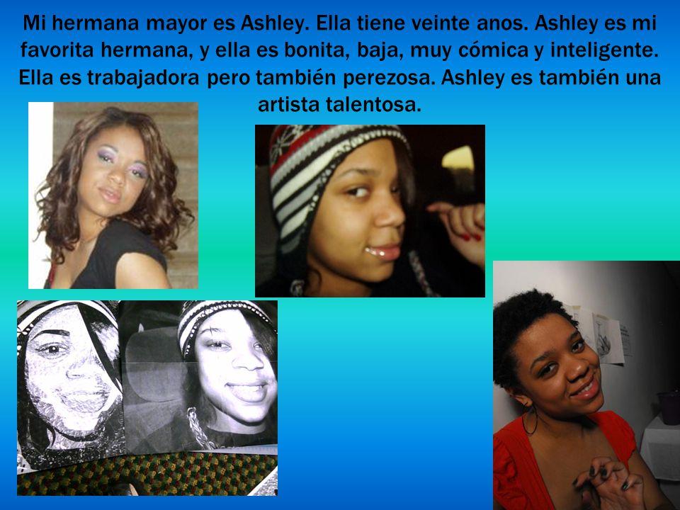 Mi hermana mayor es Ashley. Ella tiene veinte anos