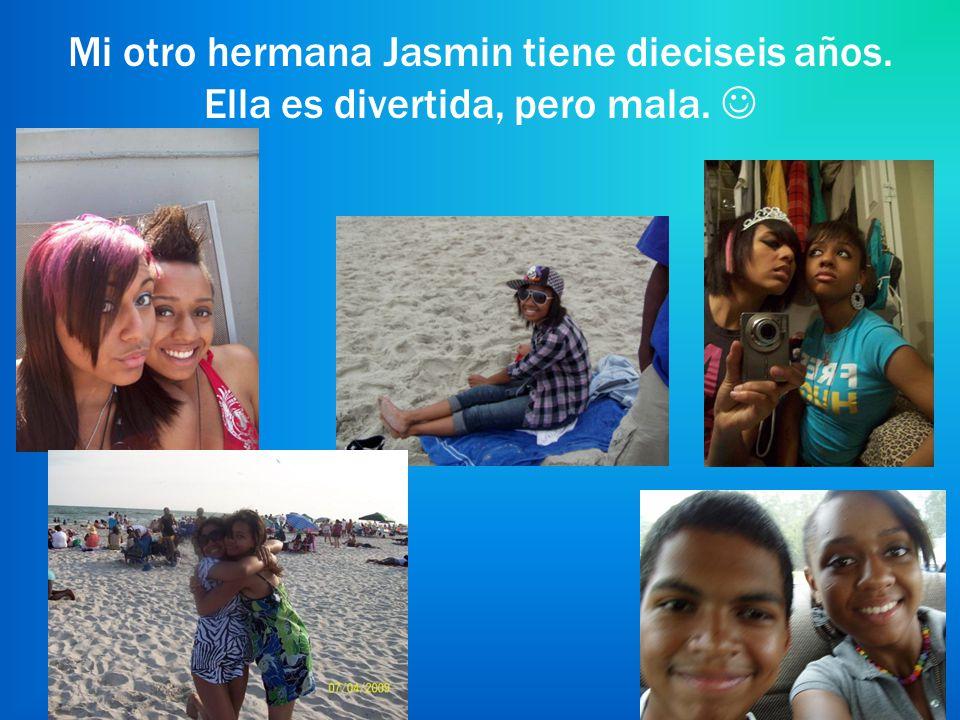 Mi otro hermana Jasmin tiene dieciseis años