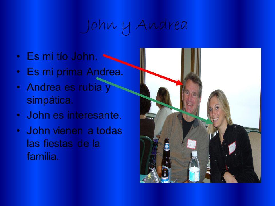 John y Andrea Es mi tío John. Es mi prima Andrea.