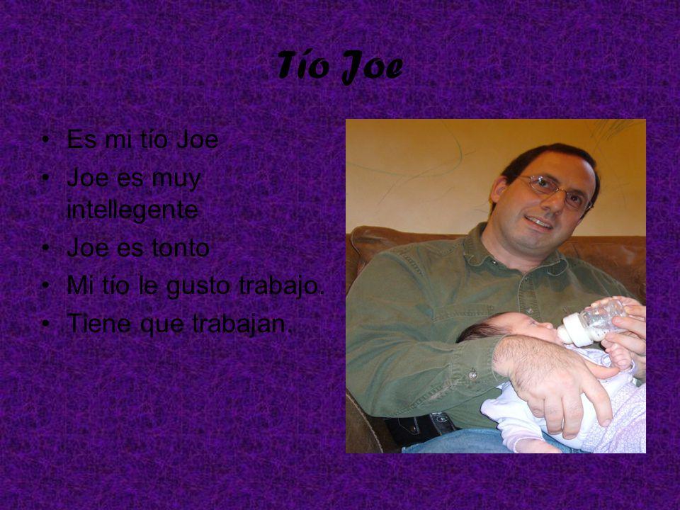 Tío Joe Es mi tío Joe Joe es muy intellegente Joe es tonto