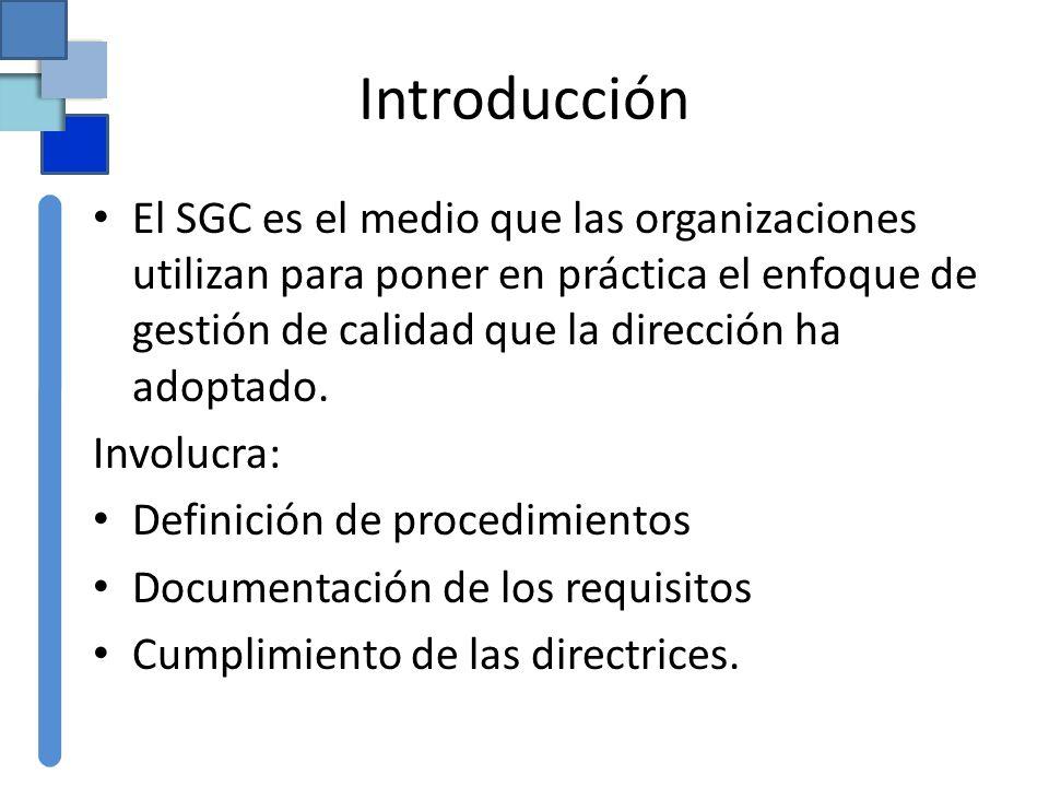 Introducción El SGC es el medio que las organizaciones utilizan para poner en práctica el enfoque de gestión de calidad que la dirección ha adoptado.