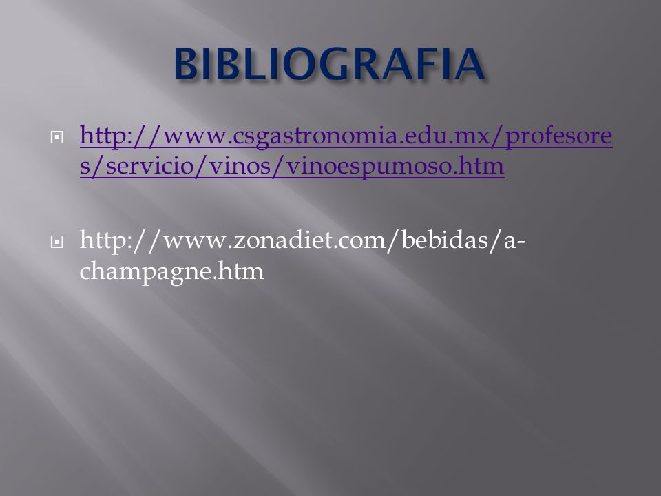 BIBLIOGRAFIA http://www.csgastronomia.edu.mx/profesores/servicio/vinos/vinoespumoso.htm.