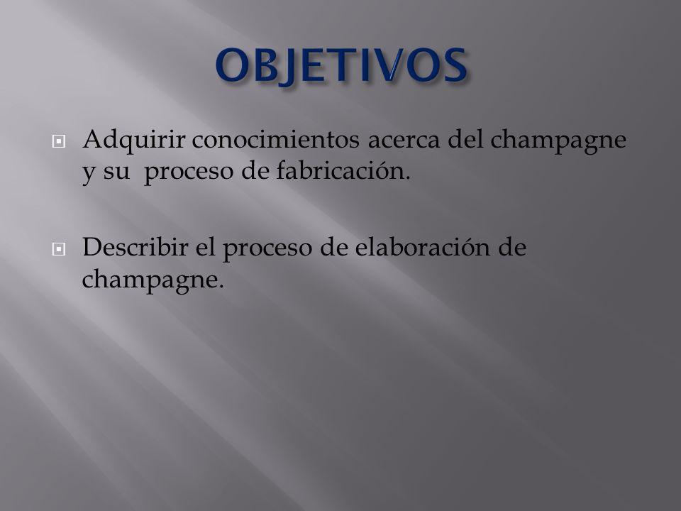 OBJETIVOS Adquirir conocimientos acerca del champagne y su proceso de fabricación.