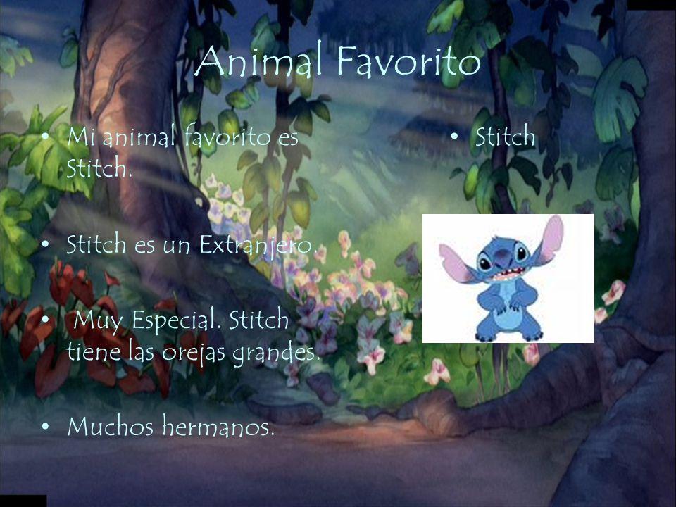 Animal Favorito Mi animal favorito es Stitch. Stitch es un Extranjero.
