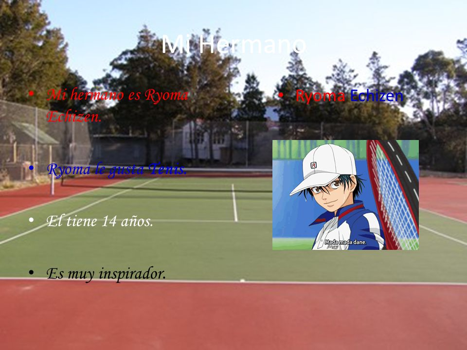 Mi Hermano Mi hermano es Ryoma Echizen. Ryoma le gusta Tenis.