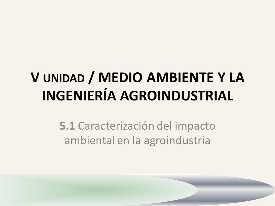 V unidad / MEDIO AMBIENTE Y LA INGENIERÍA AGROINDUSTRIAL