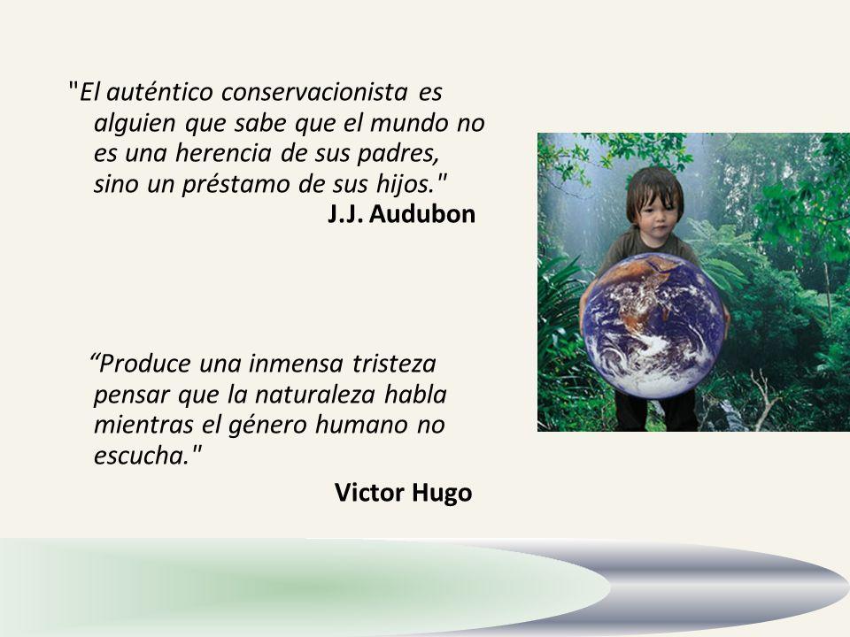 El auténtico conservacionista es alguien que sabe que el mundo no es una herencia de sus padres, sino un préstamo de sus hijos. J.J.