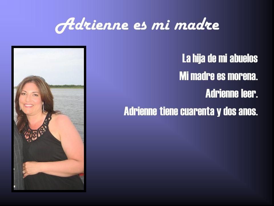 Adrienne es mi madre La hija de mi abuelos Mi madre es morena.