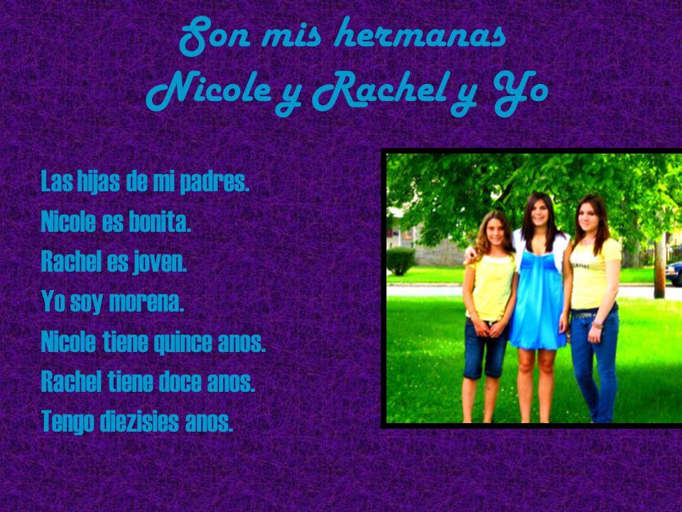 Son mis hermanas Nicole y Rachel y Yo