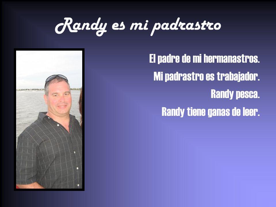 Randy es mi padrastro El padre de mi hermanastros.