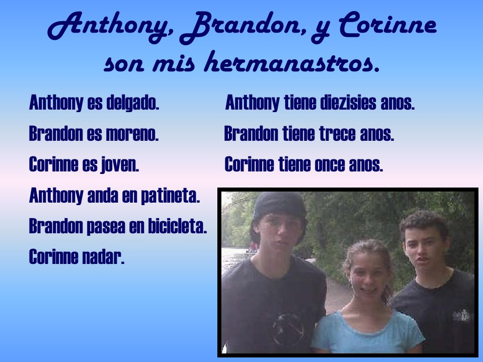 Anthony, Brandon, y Corinne son mis hermanastros.