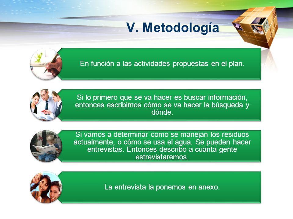 V. MetodologíaEn función a las actividades propuestas en el plan.