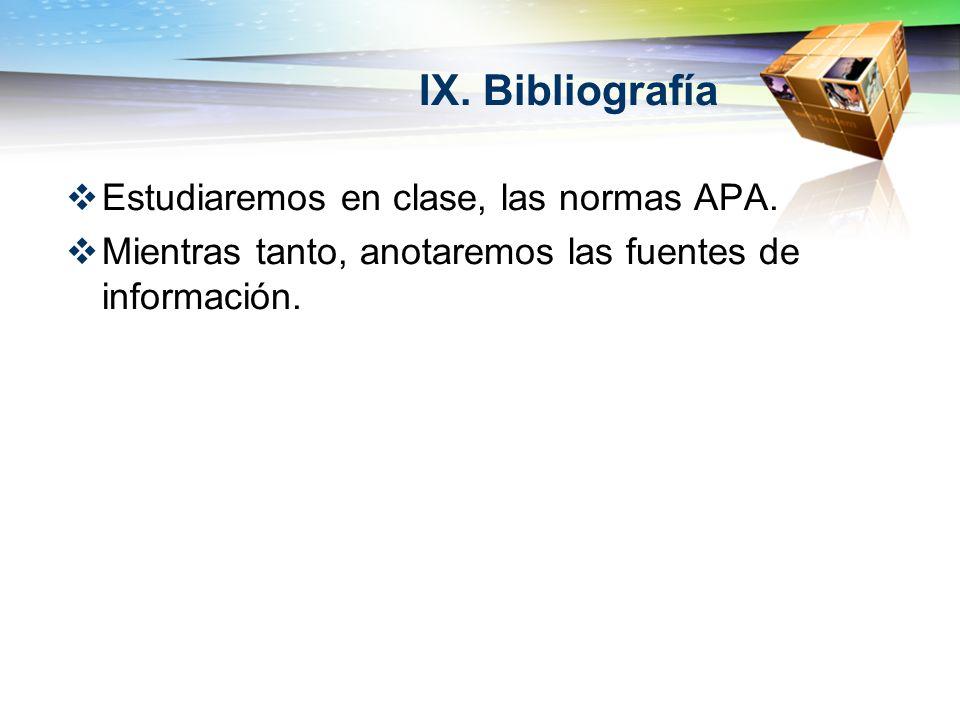IX. Bibliografía Estudiaremos en clase, las normas APA.