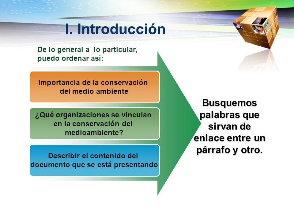 I. IntroducciónDe lo general a lo particular, puedo ordenar así: Importancia de la conservación. del medio ambiente.