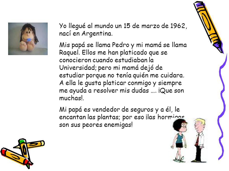 Yo llegué al mundo un 15 de marzo de 1962, nací en Argentina.