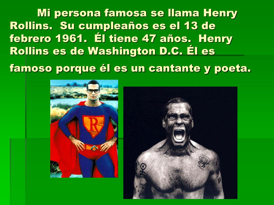 Mi persona famosa se llama Henry Rollins