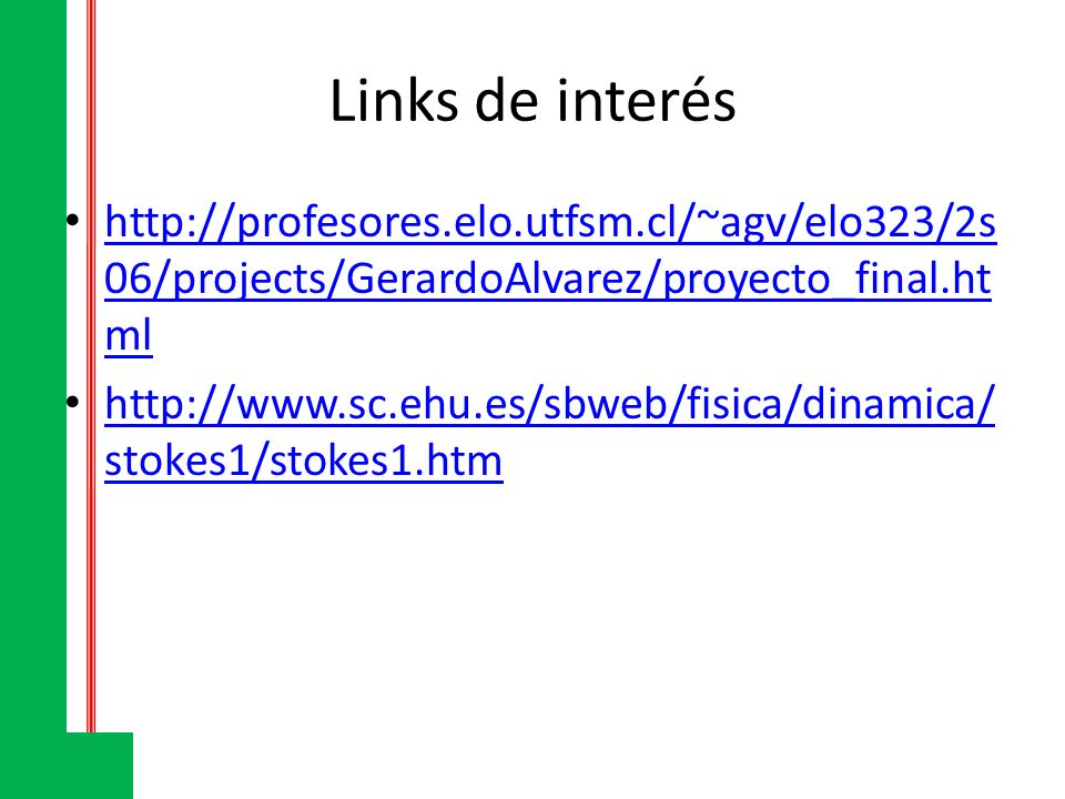 Links de interés http://profesores.elo.utfsm.cl/~agv/elo323/2s06/projects/GerardoAlvarez/proyecto_final.html.