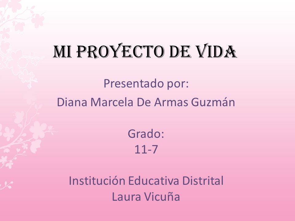 mi Proyecto de vida Presentado por: Diana Marcela De Armas Guzmán