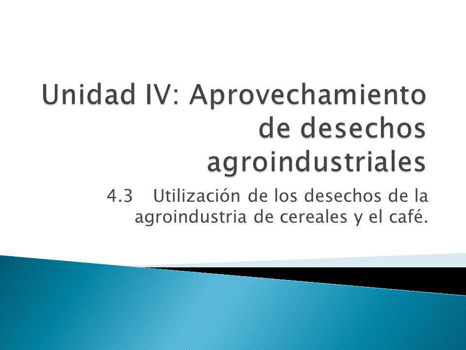 Unidad IV: Aprovechamiento de desechos agroindustriales
