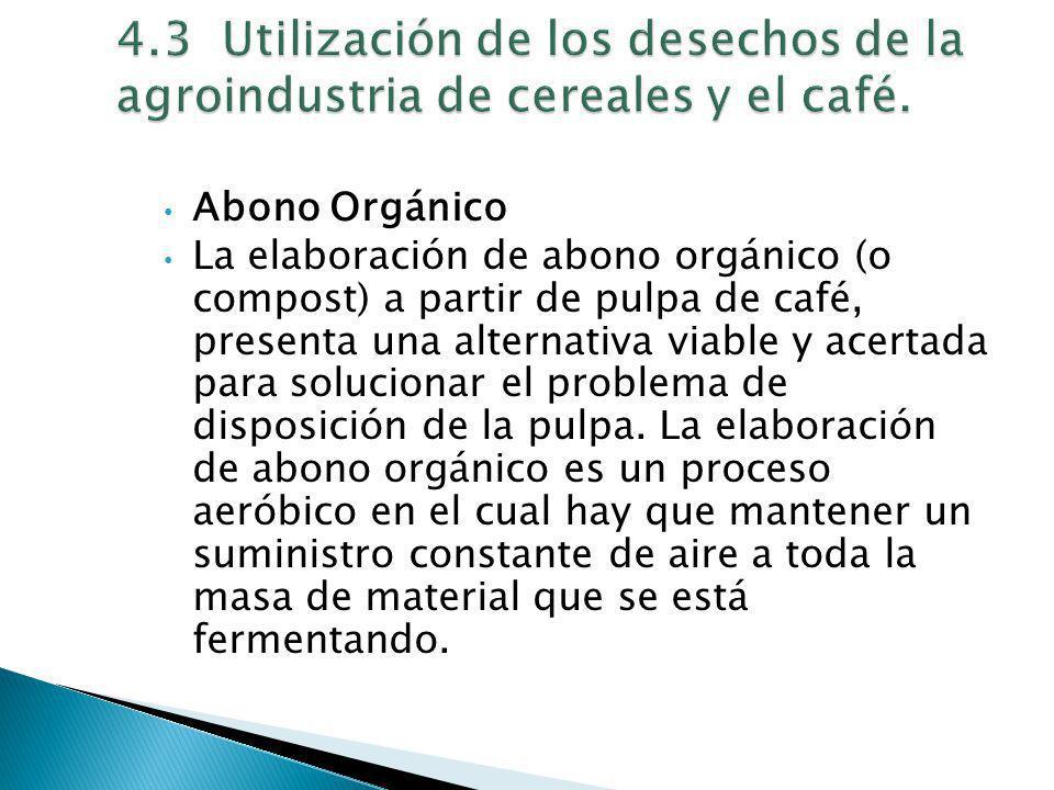 4.3 Utilización de los desechos de la agroindustria de cereales y el café.