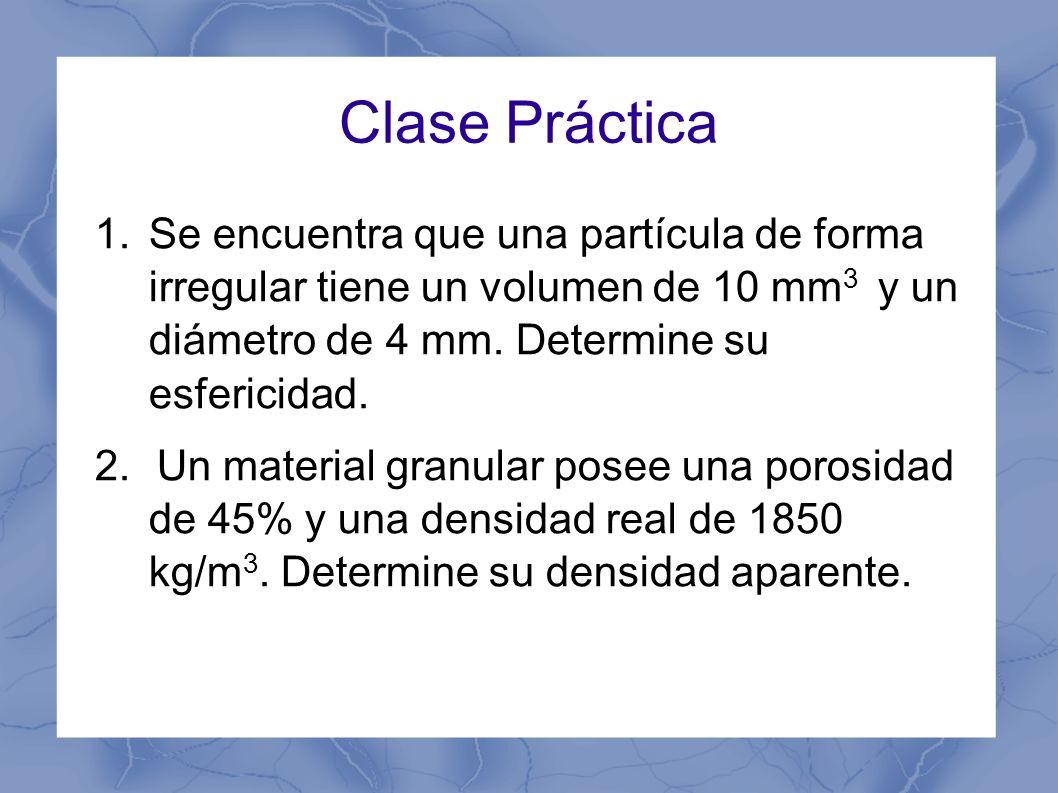 Clase Práctica Se encuentra que una partícula de forma irregular tiene un volumen de 10 mm3 y un diámetro de 4 mm. Determine su esfericidad.