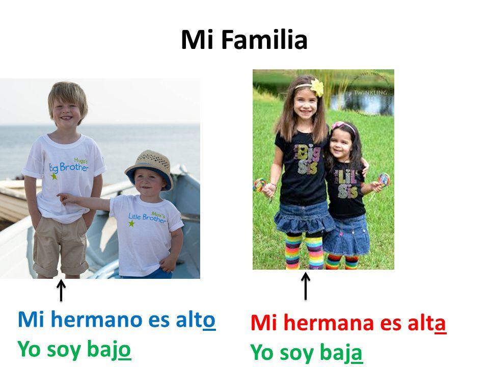 Mi Familia Mi hermano es alto Mi hermana es alta Yo soy bajo