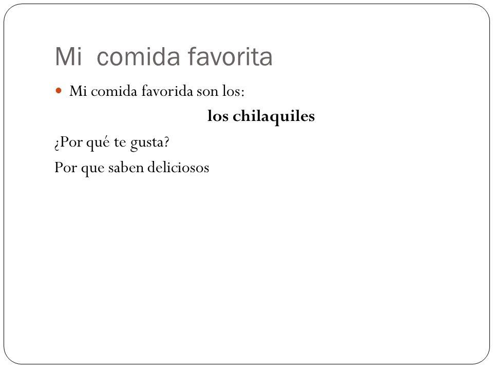 Mi comida favorita Mi comida favorida son los: los chilaquiles