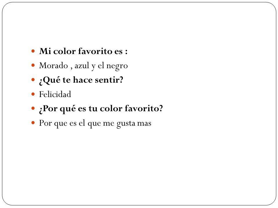 Mi color favorito es : Morado , azul y el negro. ¿Qué te hace sentir Felicidad. ¿Por qué es tu color favorito