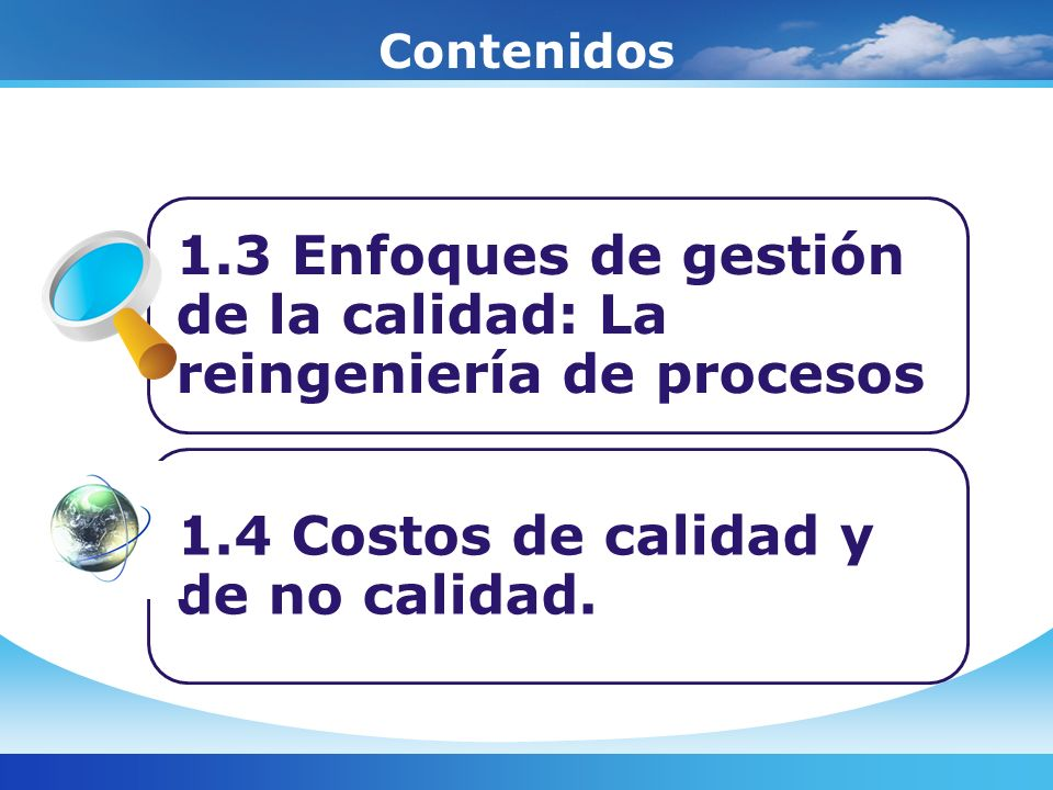 Contenidos 1.3 Enfoques de gestión de la calidad: La reingeniería de procesos.