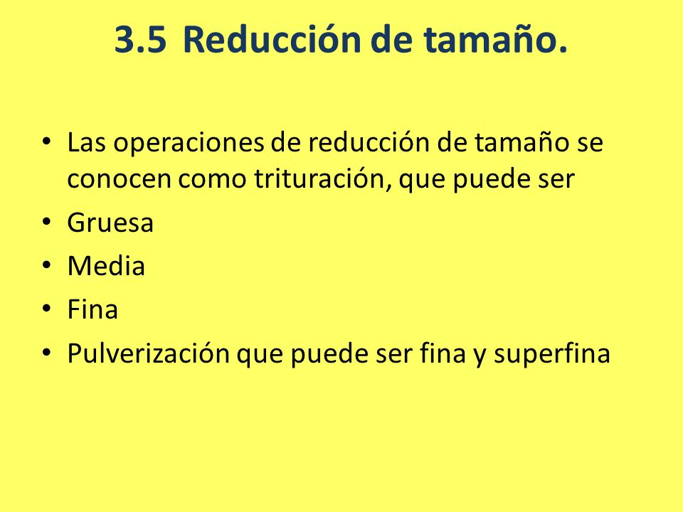 3.5 Reducción de tamaño.Las operaciones de reducción de tamaño se conocen como trituración, que puede ser.