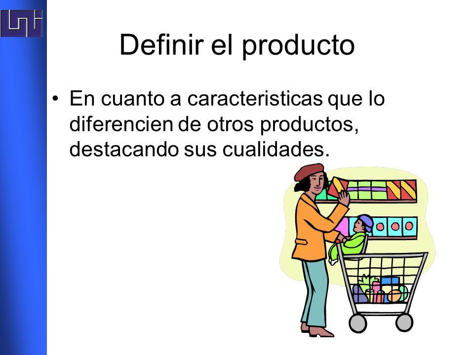 Definir el productoEn cuanto a caracteristicas que lo diferencien de otros productos, destacando sus cualidades.