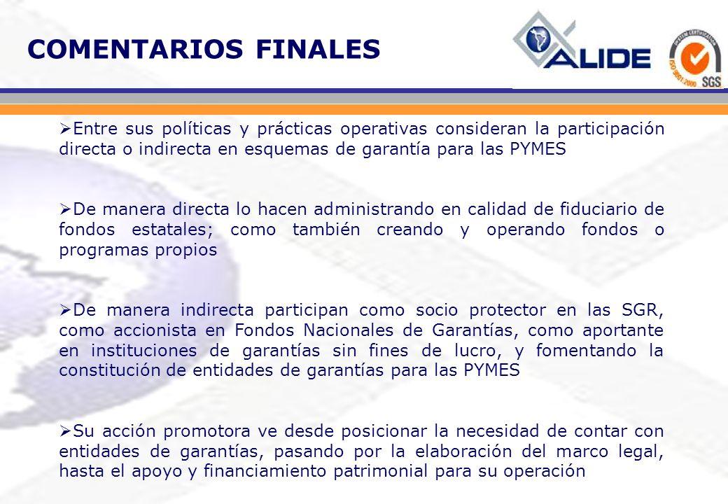 COMENTARIOS FINALES Entre sus políticas y prácticas operativas consideran la participación directa o indirecta en esquemas de garantía para las PYMES.