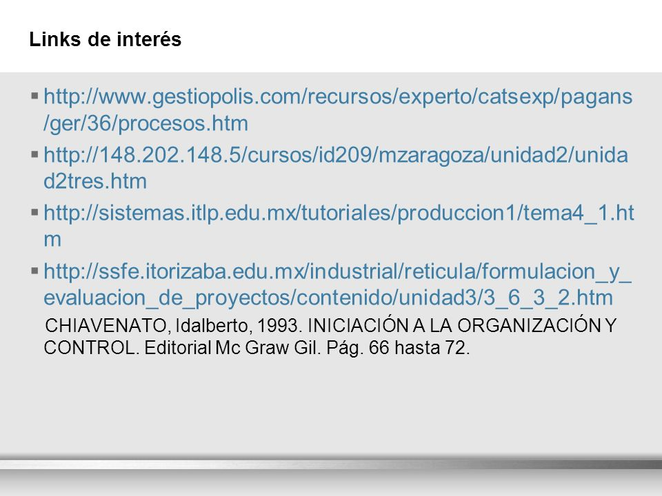 Links de interés http://www.gestiopolis.com/recursos/experto/catsexp/pagans/ger/36/procesos.htm.