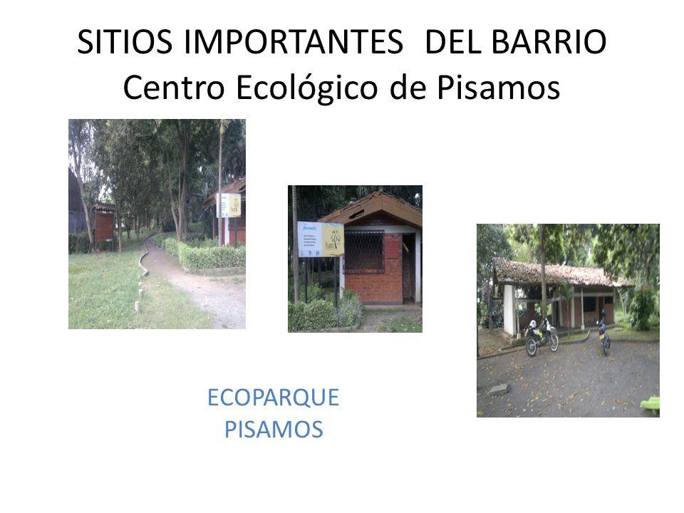 SITIOS IMPORTANTES DEL BARRIO Centro Ecológico de Pisamos