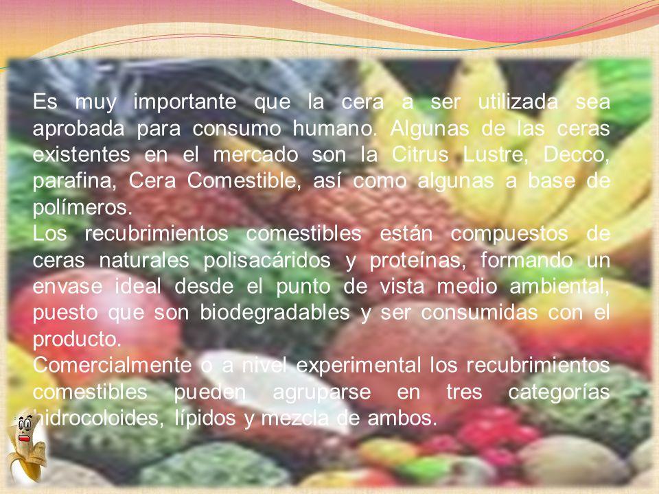 Es muy importante que la cera a ser utilizada sea aprobada para consumo humano. Algunas de las ceras existentes en el mercado son la Citrus Lustre, Decco, parafina, Cera Comestible, así como algunas a base de polímeros.