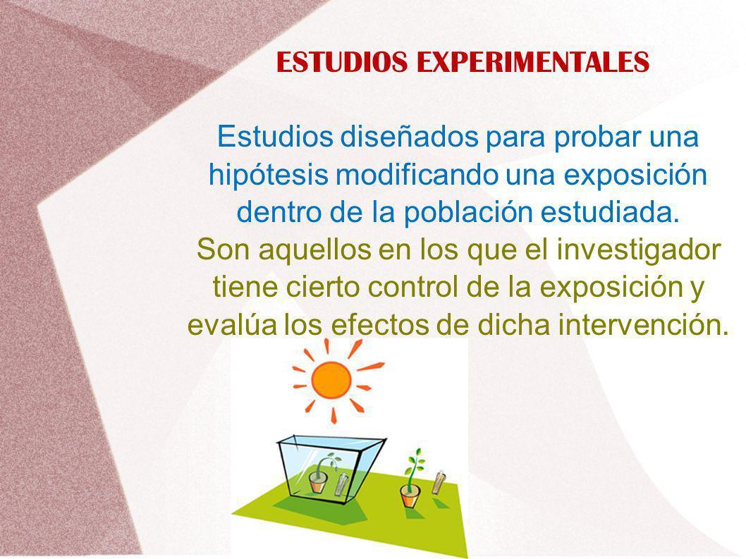 ESTUDIOS EXPERIMENTALES Estudios diseñados para probar una