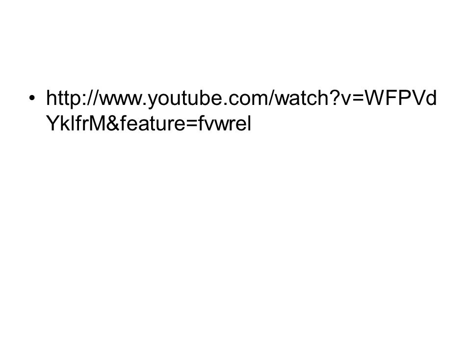 http://www.youtube.com/watch v=WFPVd YklfrM&feature=fvwrel