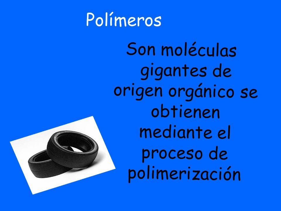 Polímeros Son moléculas gigantes de origen orgánico se obtienen mediante el proceso de polimerización.