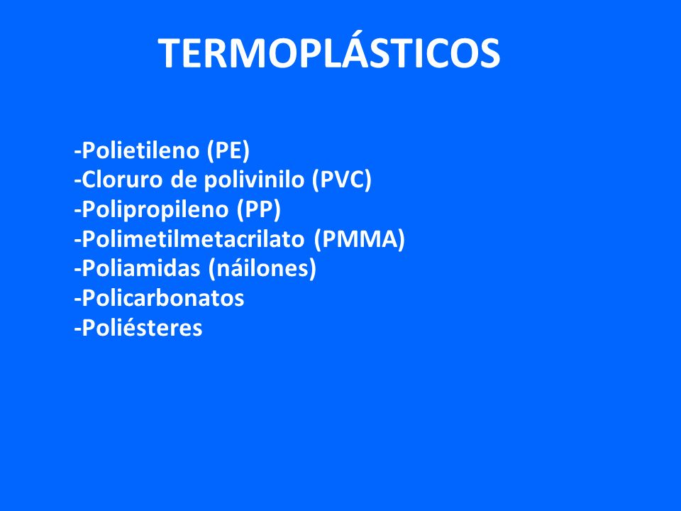 TERMOPLÁSTICOS -Polietileno (PE) -Cloruro de polivinilo (PVC)